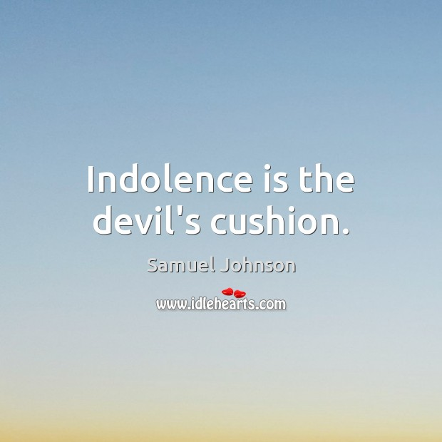Indolence is the devil's cushion. Image