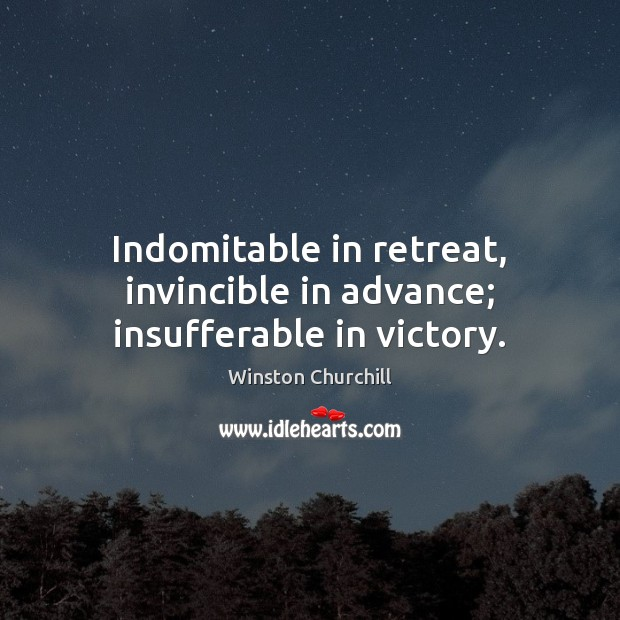 Image, Indomitable in retreat, invincible in advance; insufferable in victory.