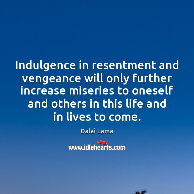 Image, Indulgence in resentment and vengeance will only further increase miseries to oneself