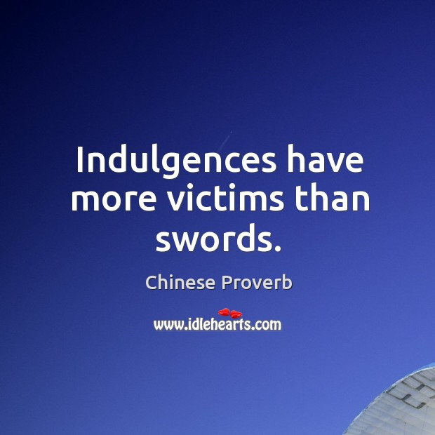 Image, Indulgences have more victims than swords.