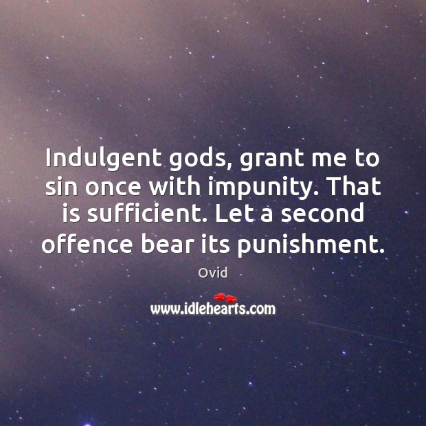 Indulgent Gods, grant me to sin once with impunity. That is sufficient. Ovid Picture Quote