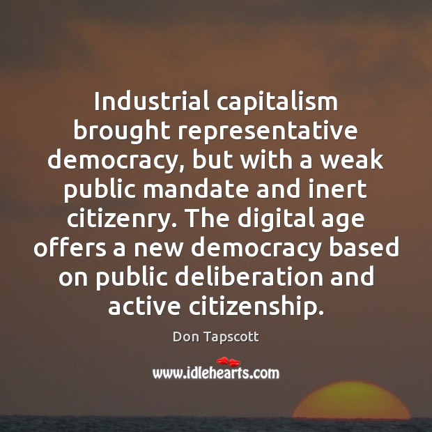 Image, Industrial capitalism brought representative democracy, but with a weak public mandate and
