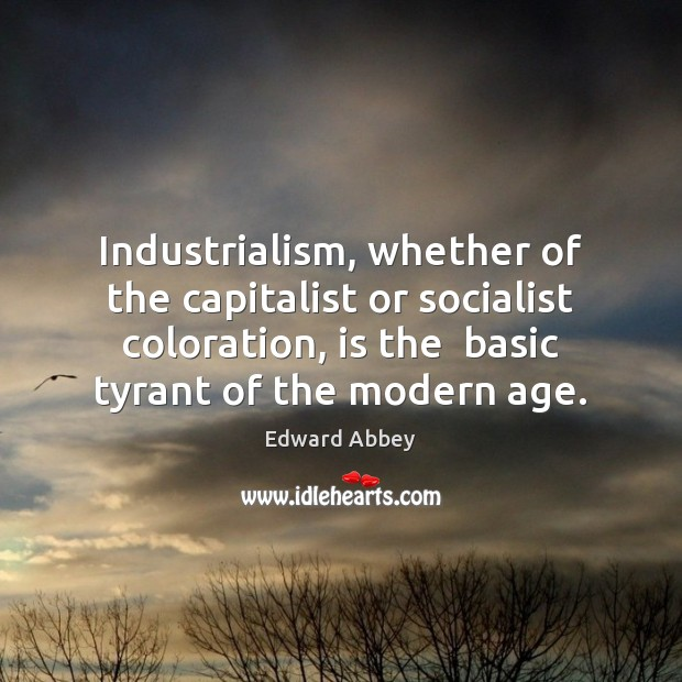 Image, Industrialism, whether of the capitalist or socialist coloration, is the  basic tyrant
