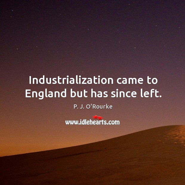 Image, Industrialization came to England but has since left.
