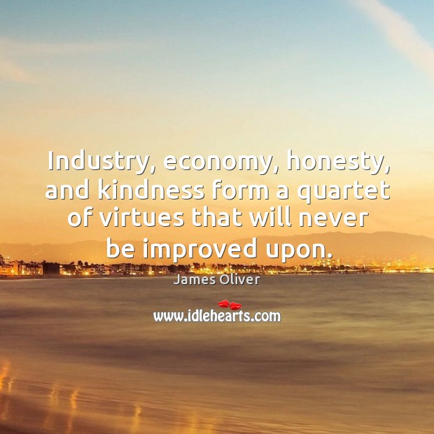 Industry, economy, honesty, and kindness form a quartet of virtues that will never be improved upon. Image