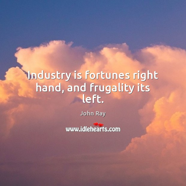 Industry is fortunes right hand, and frugality its left. Image