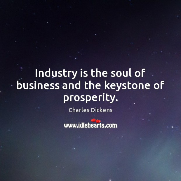 Image, Industry is the soul of business and the keystone of prosperity.