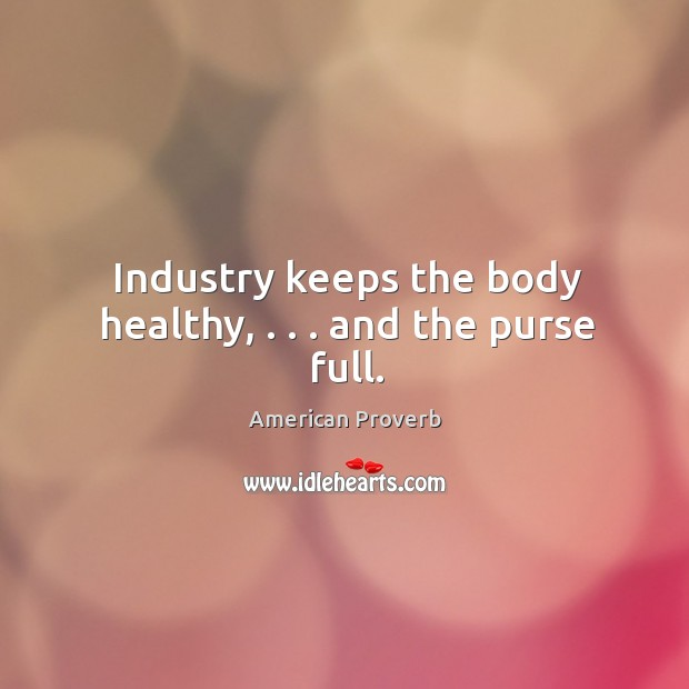 Image, Industry keeps the body healthy, . . . And the purse full.