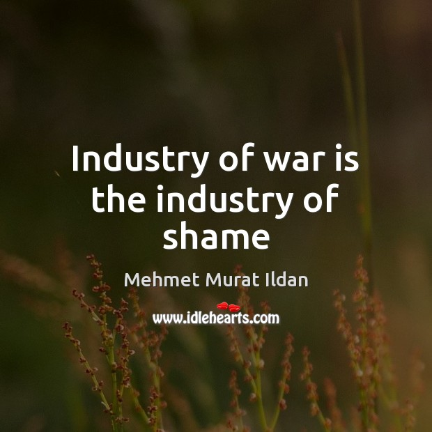 Image, Industry of war is the industry of shame