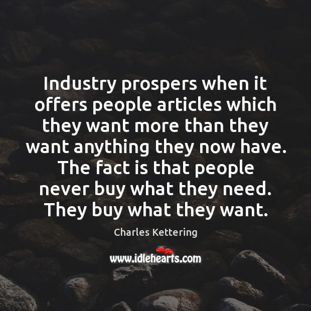 Industry prospers when it offers people articles which they want more than Charles Kettering Picture Quote