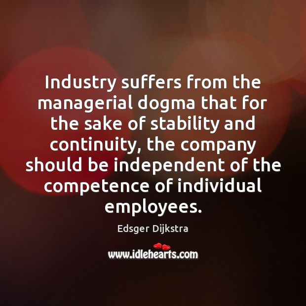 Industry suffers from the managerial dogma that for the sake of stability Edsger Dijkstra Picture Quote