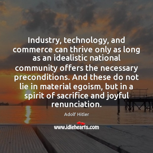 Image, Industry, technology, and commerce can thrive only as long as an idealistic