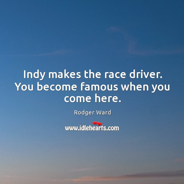 Indy makes the race driver. You become famous when you come here. Image