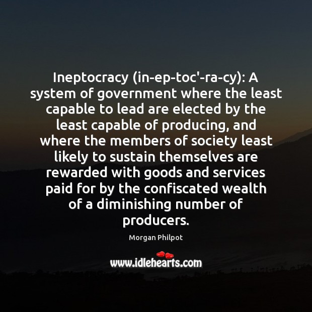 Ineptocracy (in-ep-toc'-ra-cy): A system of government where the least capable to lead Image