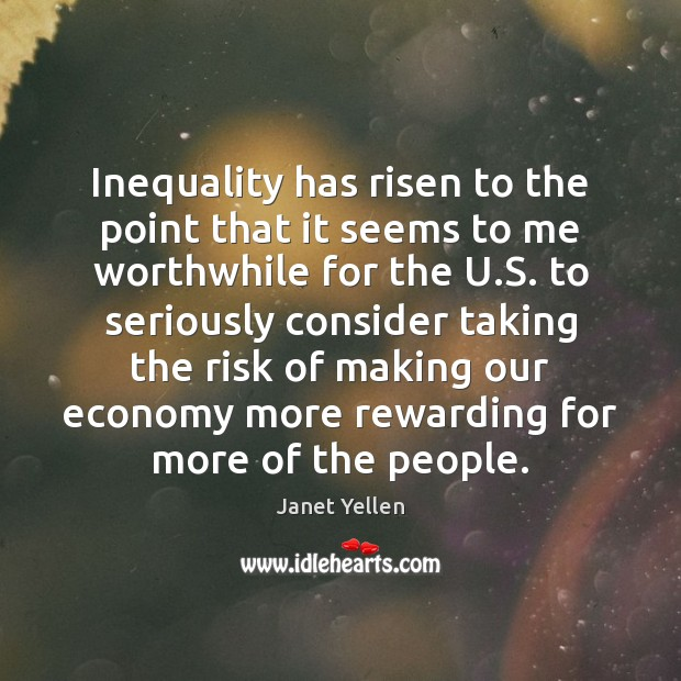 Inequality has risen to the point that it seems to me worthwhile Image