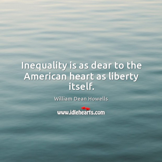 Image, Inequality is as dear to the american heart as liberty itself.
