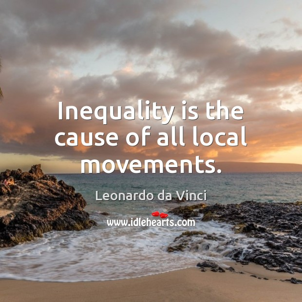 Inequality is the cause of all local movements. Image