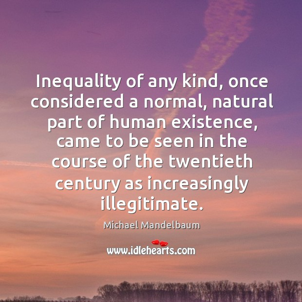 Image, Inequality of any kind, once considered a normal, natural part of human