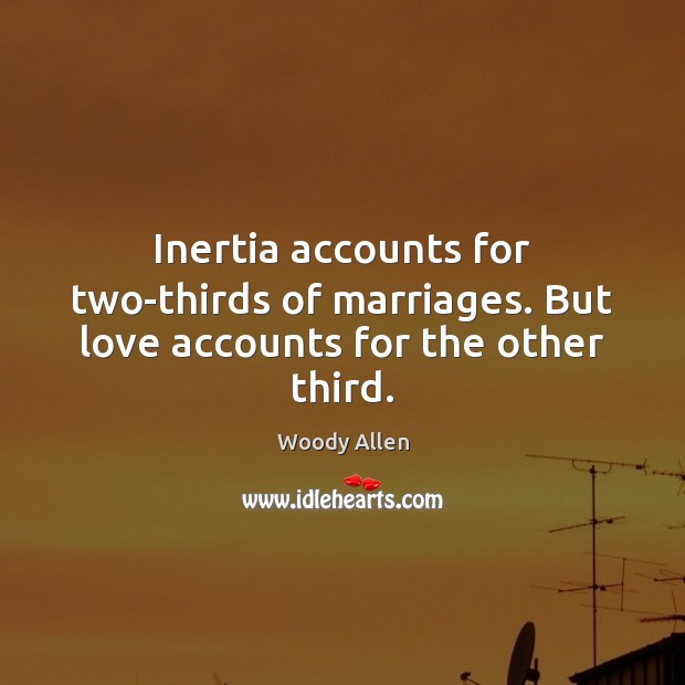 Image, Inertia accounts for two-thirds of marriages. But love accounts for the other third.