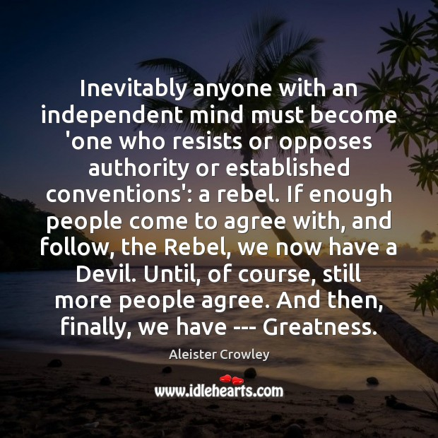Inevitably anyone with an independent mind must become 'one who resists or Aleister Crowley Picture Quote