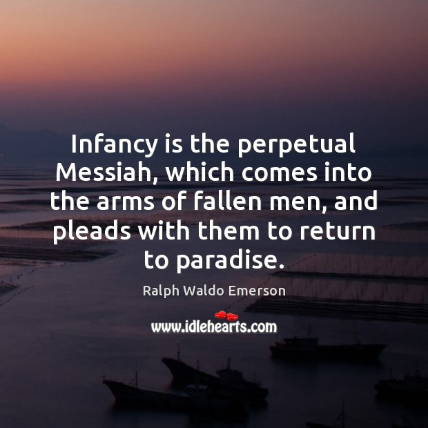 Infancy Is The Perpetual Messiah Which Comes Into The Arms Of Fallen Idlehearts