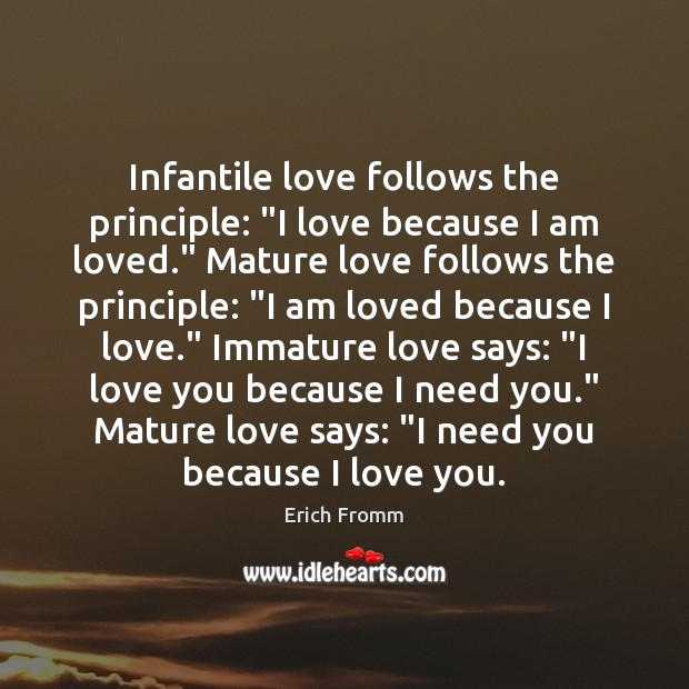 """Infantile love follows the principle: """"I love because I am loved."""" Mature Erich Fromm Picture Quote"""