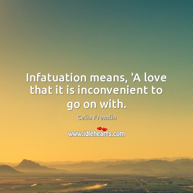 Infatuation means, 'A love that it is inconvenient to go on with. Image