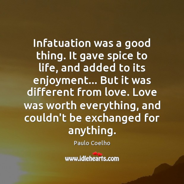 Image, Infatuation was a good thing. It gave spice to life, and added