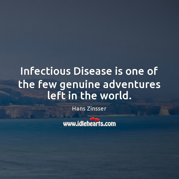 Image, Infectious Disease is one of the few genuine adventures left in the world.