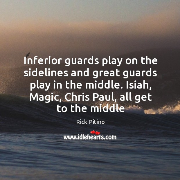Inferior guards play on the sidelines and great guards play in the Image
