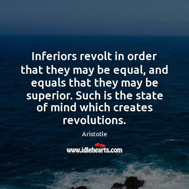 Inferiors revolt in order that they may be equal, and equals that Aristotle Picture Quote