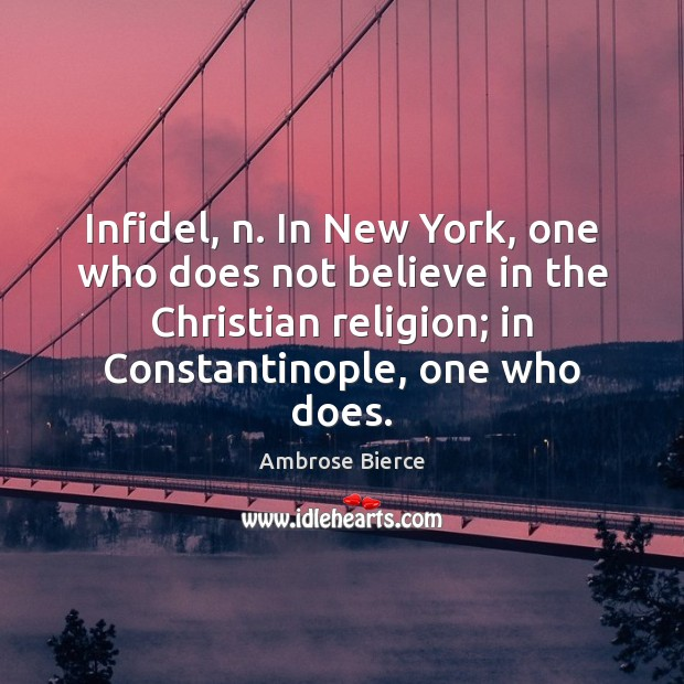Infidel, n. In New York, one who does not believe in the Ambrose Bierce Picture Quote