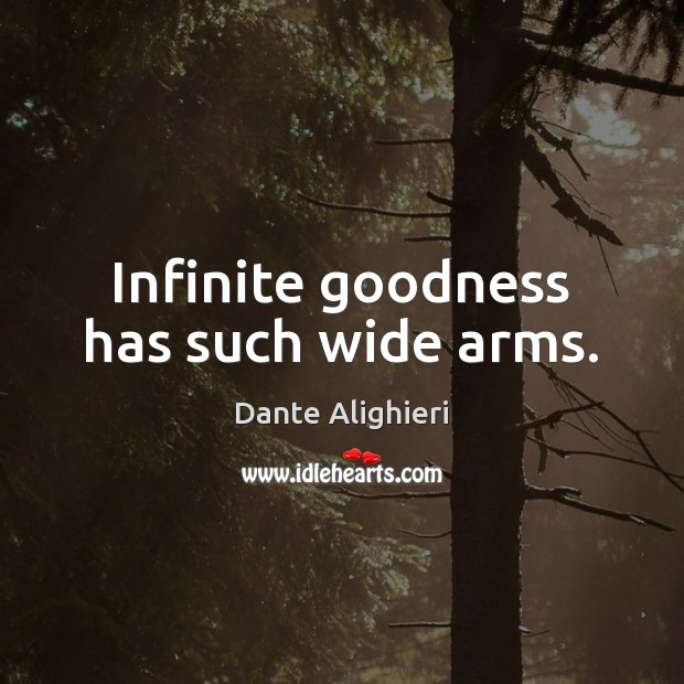 Infinite goodness has such wide arms. Dante Alighieri Picture Quote