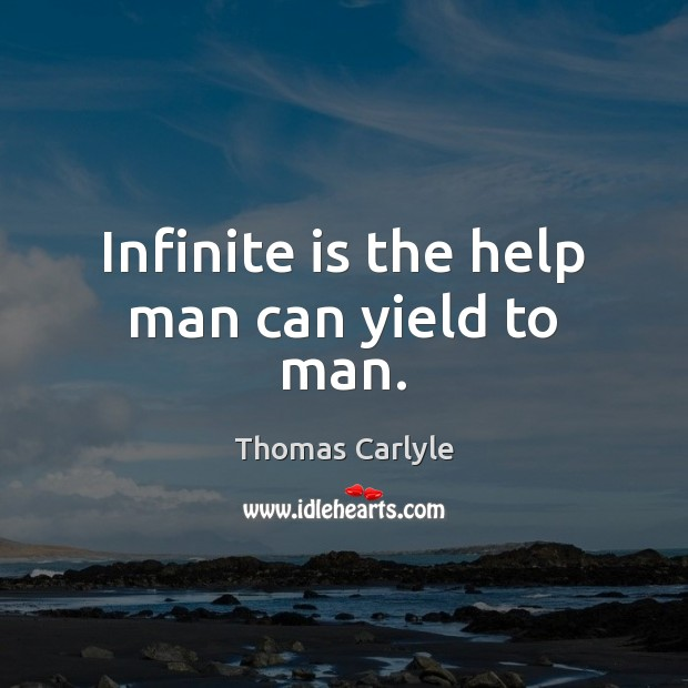 Infinite is the help man can yield to man. Image