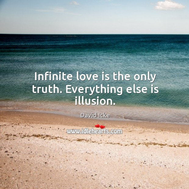 Image, Infinite love is the only truth. Everything else is illusion.