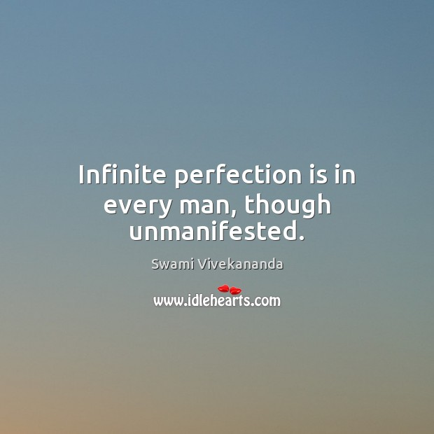 Infinite perfection is in every man, though unmanifested. Perfection Quotes Image