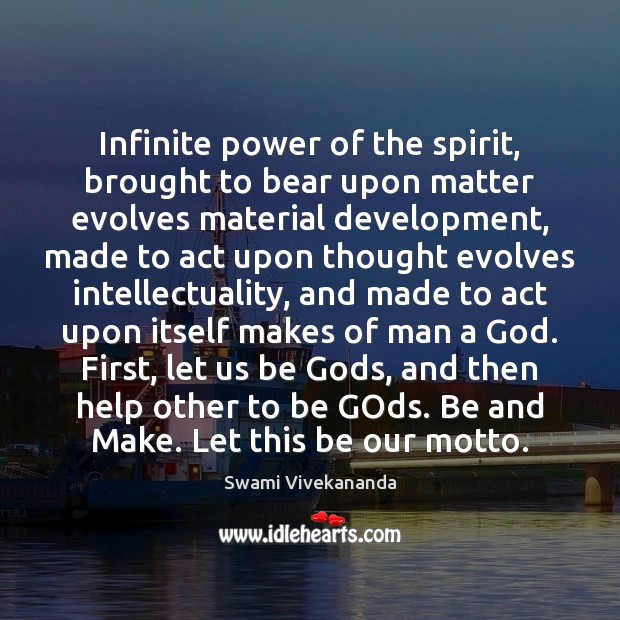Infinite power of the spirit, brought to bear upon matter evolves material Image