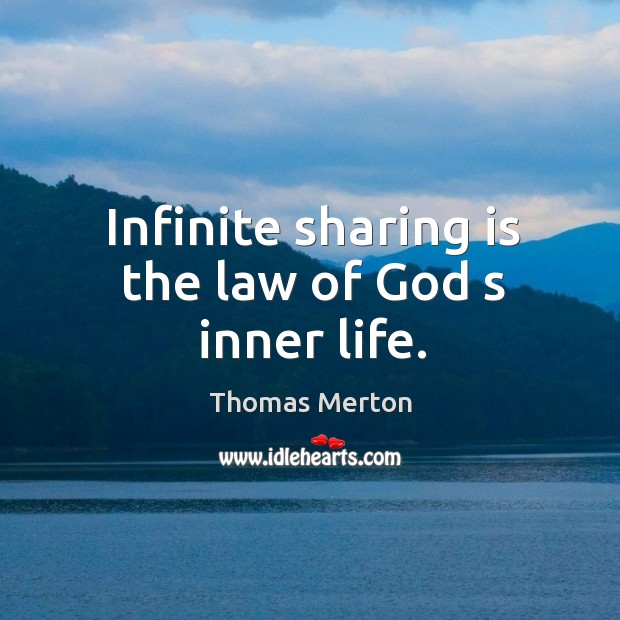 Image, Infinite sharing is the law of God s inner life.