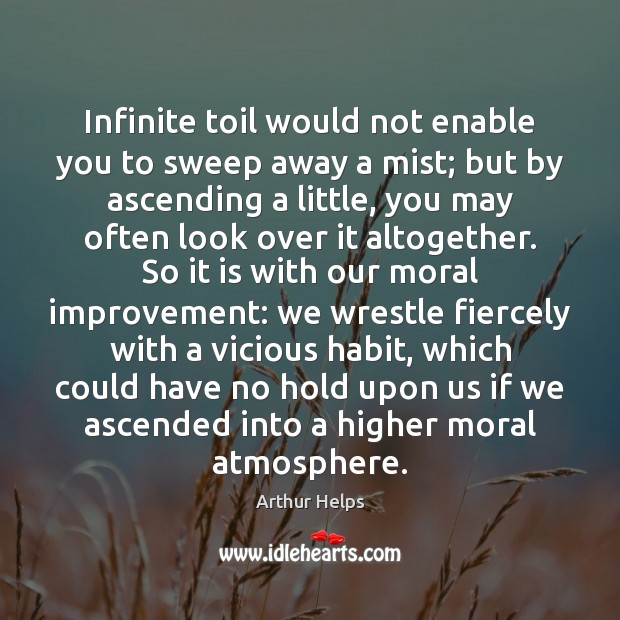 Infinite toil would not enable you to sweep away a mist; but Image
