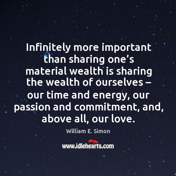 Infinitely more important than sharing one's material wealth is sharing Image