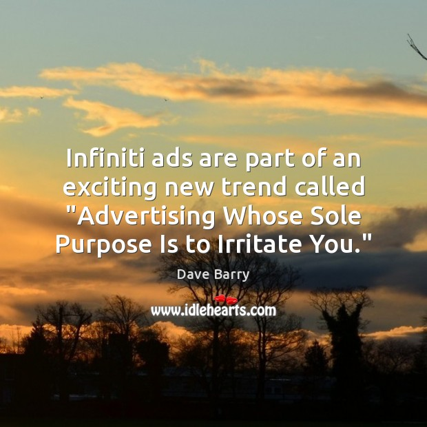 """Infiniti ads are part of an exciting new trend called """"Advertising Whose Dave Barry Picture Quote"""