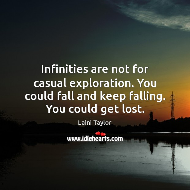 Infinities are not for casual exploration. You could fall and keep falling. Laini Taylor Picture Quote