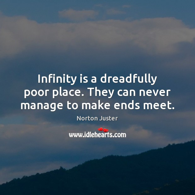 Image, Infinity is a dreadfully poor place. They can never manage to make ends meet.