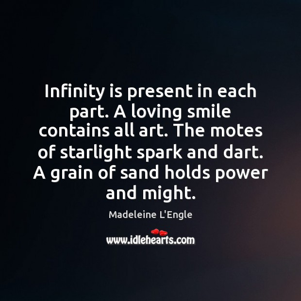 Infinity is present in each part. A loving smile contains all art. Image
