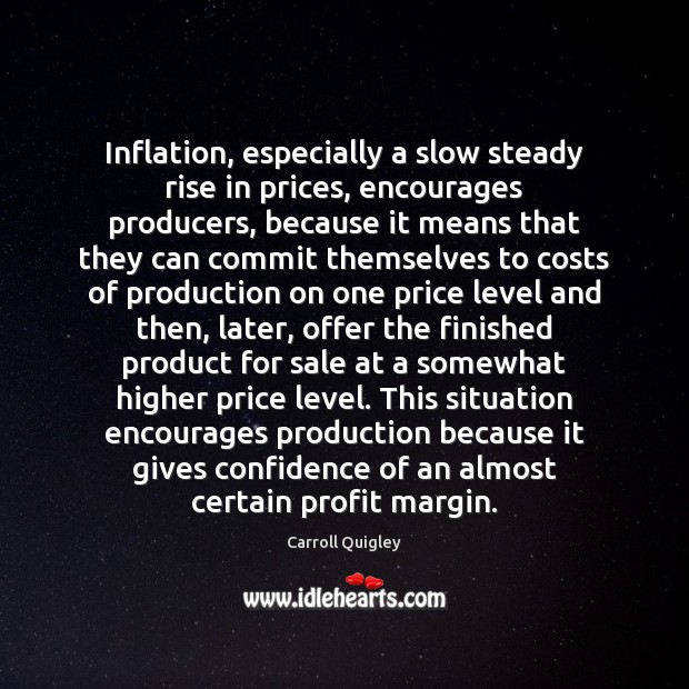 Inflation, especially a slow steady rise in prices, encourages producers, because it Image