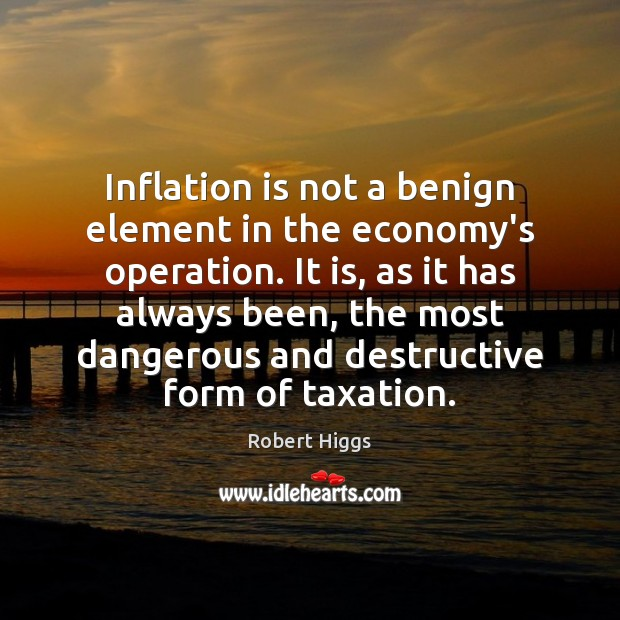 Inflation is not a benign element in the economy's operation. It is, Image