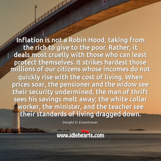 Inflation is not a Robin Hood, taking from the rich to give Dwight D. Eisenhower Picture Quote