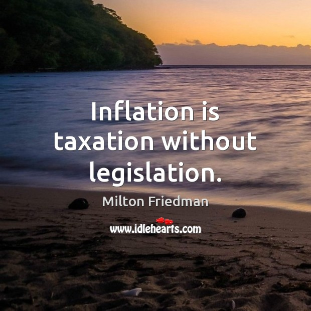 Image, Inflation is taxation without legislation.