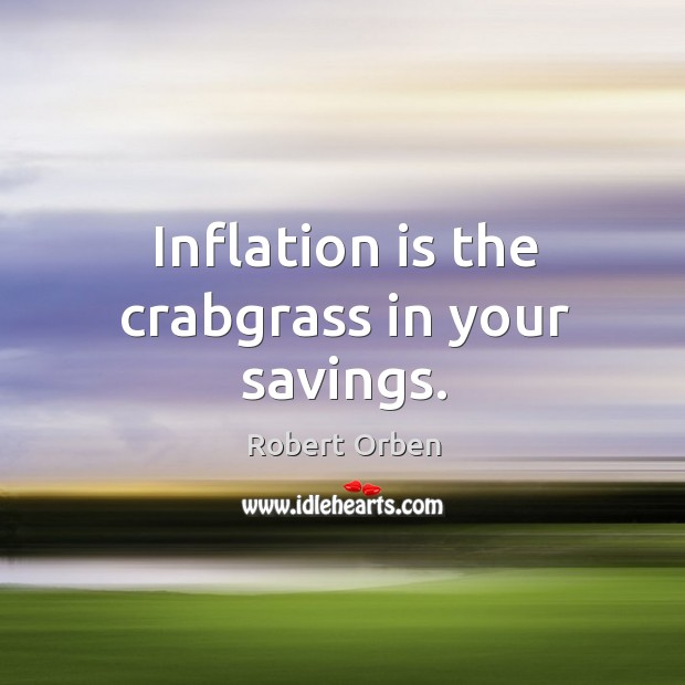 Inflation is the crabgrass in your savings. Image