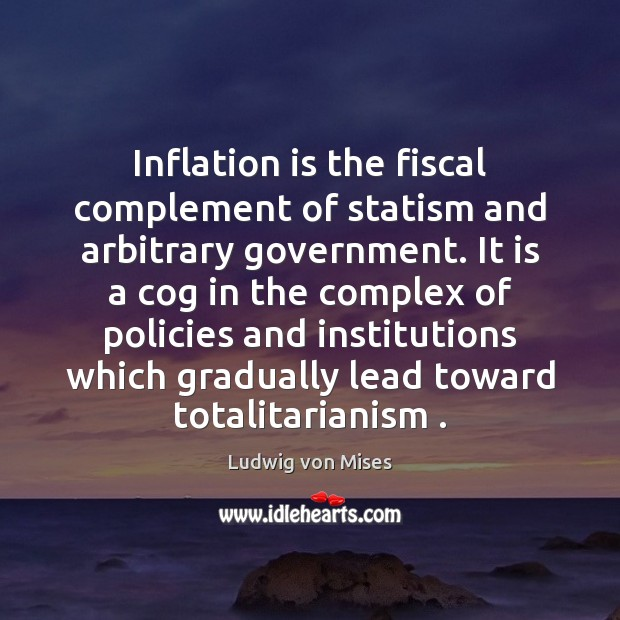 Inflation is the fiscal complement of statism and arbitrary government. It is Image